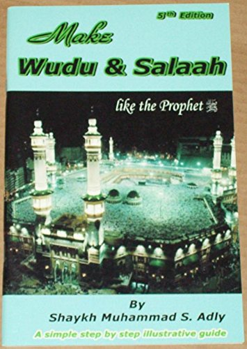 9780983107712: Make Wudu & Salah Like the Prophet, a Simple Step By Step Illustrative Guide
