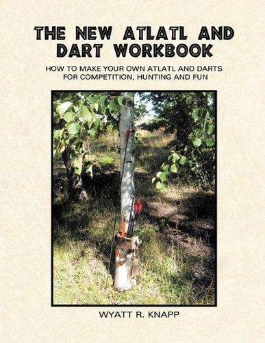 The New Atlatl And Dart Workbook: Knapp, Wyatt R.