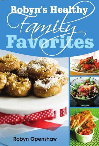 Robyn's Healthy Family Favorites: Robyn Openshaw