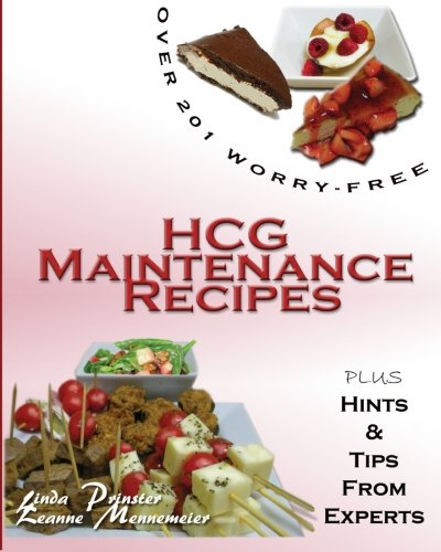 Over 201 Worry-Free HCG Maintenance Recipes: Plus Hints & Tips From Experts: Linda Prinster