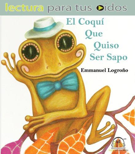 9780983114215: El Coqui Que Quiso Ser Sapo (Spanish Edition)