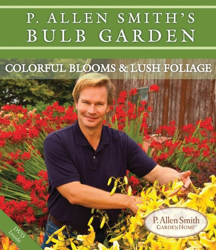 9780983115403: P. Allen Smith's Bulb Garden: Colorful Blooms & Lush Foliage (P. Allen Smith Garden Home Books)