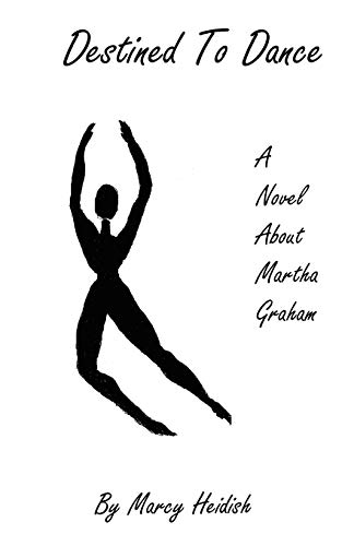 Destined to Dance: A Novel about Martha Graham: Marcy Heidish