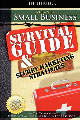 Atlanta Small Business Survival Guide and Secret Marketing Strategies: Young, Ty