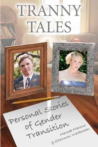 Tranny Tales: Personal Stories of Gender Transition: Marcus, Marsea, Weckman, Shannon