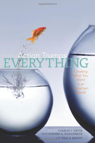 Action Trumps Everything: Creating What You Want: Charles F Kiefer