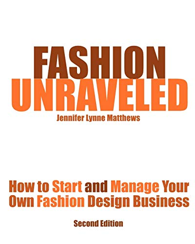 9780983132806: Fashion Unraveled - Second Edition: How to Start and Manage Your Own Fashion (or Craft) Design Business