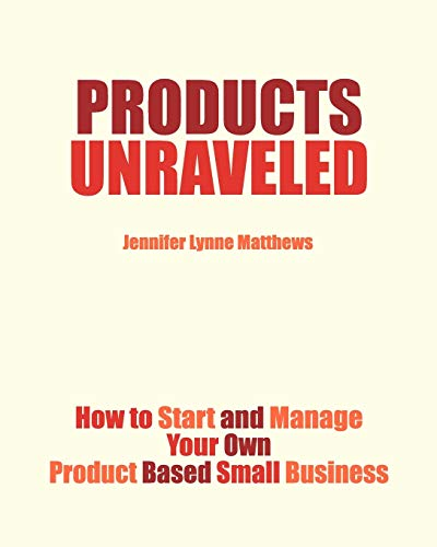 9780983132813: Products Unraveled: How to Start and Manage Your Own Product Based Small Business