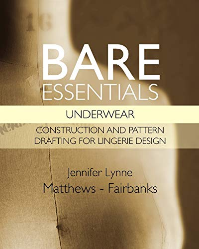 Bare Essentials: Underwear: Construction and Pattern Drafting for Lingerie Design (Volume 1): ...