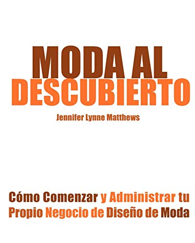 9780983132837: Moda al Descubierto: Cómo Comenzar y Administrar tu Propio Negocio de Diseño de Moda (Spanish Edition)