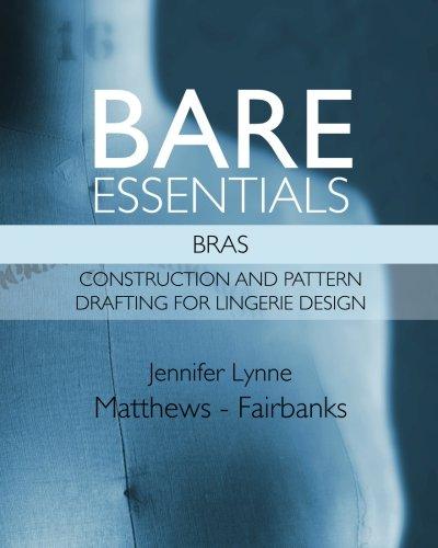 Bare Essentials: Bras: Construction and Pattern Drafting: Matthews-Fairbanks, Mrs. Jennifer