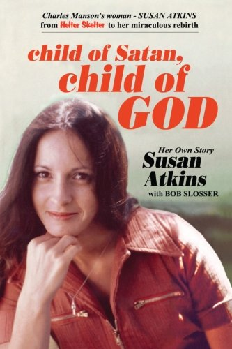 9780983136484: Child of Satan, Child of God: Her Own Story, Susan Atkins