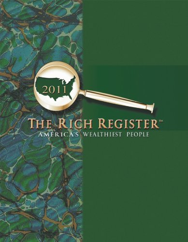 The Rich Register 2011: America's Wealthiest People: Rich Register [Corporate Author]