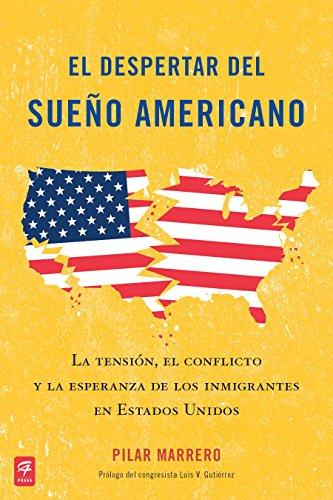 El Despertar del Sueno Americano: La Tension, el Conflicto y la Esperanza de los Inmigrantes en los...