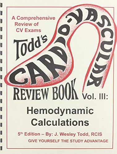 Todd's Cardiovascular Review Book, Vol 3: Hemodynamic Calculations (0983140820) by Todd, J. Wesley