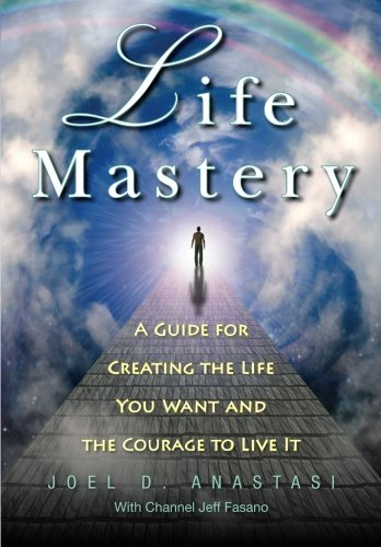9780983143338: Life Mastery: Creating the Life You Want and the Courage to Live it