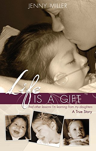 Life is a Gift: And Other Lessons I'm Learning From My Daughters - A True Story: Jenny Miller