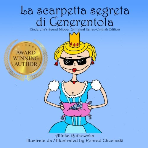 9780983154747: La scarpetta segreta di Cenerentola / Cinderella's Secret Slipper: Bilingual Italian-English Edition (Classic Fairy Tales with a Modern Twist) (Italian Edition)