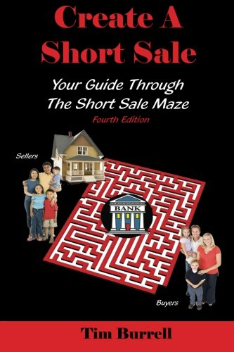 Create a Short Sale: Your Guide Through the Short Sale Maze, Fourth Edition: Tim Burrell