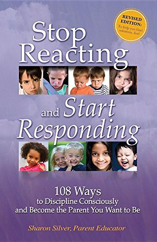 9780983156123: Stop Reacting and Start Responding : 108 Ways to Discipline Consciously and Become the Parent You Want to Be