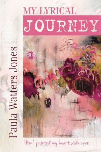 9780983156147: My Lyrical Journey: How I painted my heart wide open