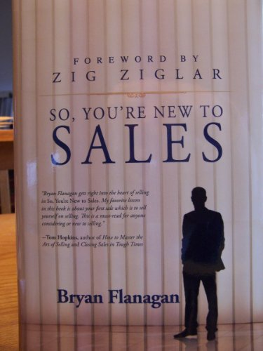 So, You're New to Sales: Flanagan, Bryan