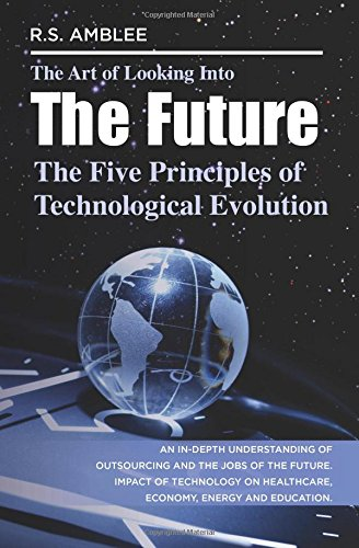 9780983157403: The Art of Looking into the Future: The Five Principles of Technological Evolution