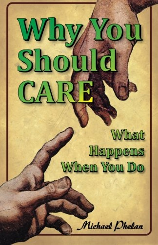 Why You Should CARE: What Happens When You Do: Phelan, Michael