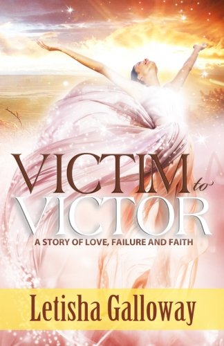 9780983163770: Victim to Victor: A Story of Love, Failure and Faith