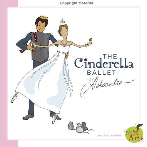 9780983164111: The Cinderella Ballet By Aleksandra® (Ballet Series)