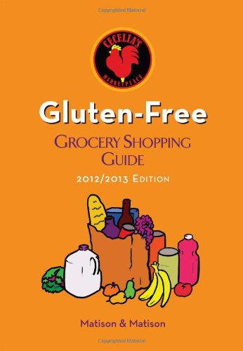 2012/2013 Gluten-Free Grocery Shopping Guide by Cecelia's Marketplace: Dr. Mara Matison &...