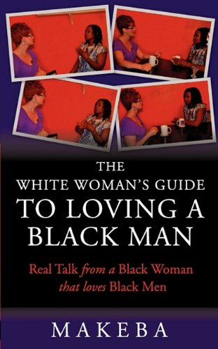 The White Womans Guide to Loving a Black Man: Makeba Cavette