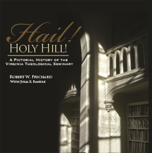 9780983178569: Hail! Holy Hill! A Pictorial History of the Virginia Theological Seminary