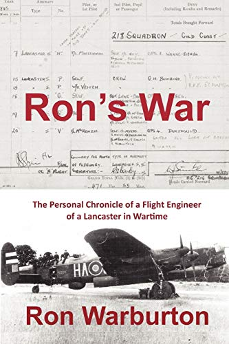 Ron's War: The Personal Chronicle Of A Flight Engineer Of A Lancaster In Wartime (FINE COPY OF SC...