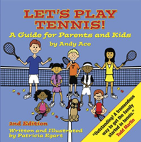 Let's Play Tennis! A Guide for Parents and Kids by Andy Ace, 2nd edition: Patricia Egart