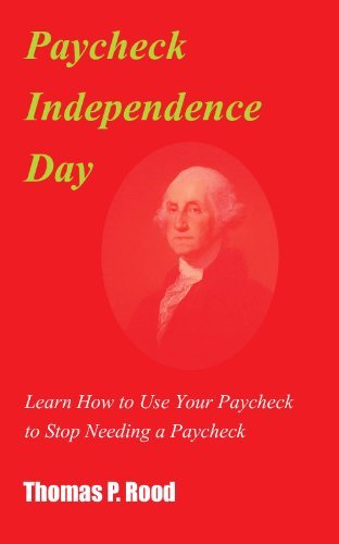 Paycheck Independence Day: Learn How to Use: Thomas P. Rood
