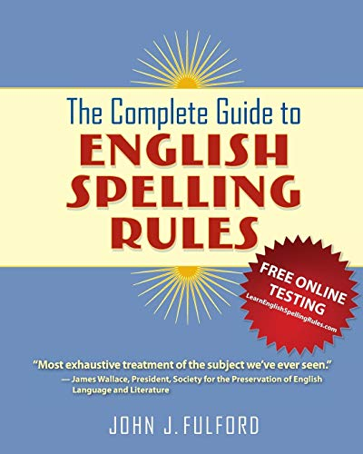 The Complete Guide to English Spelling Rules: John J Fulford