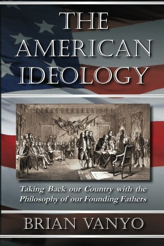 9780983193319: The American Ideology: Taking Back our Country with the Philosophy of our Founding Fathers