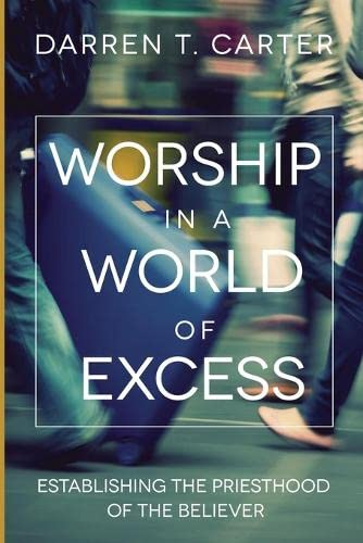 9780983193661: Worship In A World of Excess: Establishing The Priesthood Of The Believer (Foundations For Life) (Volume 2)