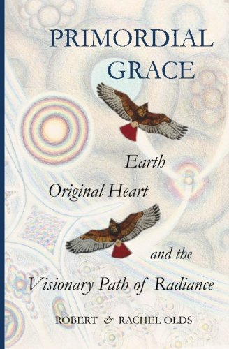 9780983194552: Primordial Grace: Earth, Original Heart, and the Visionary Path of Radiance