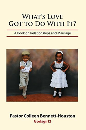 What's Love Got To Do With It? A Book on Relationships and Marriage: Bennett-Houston, Colleen