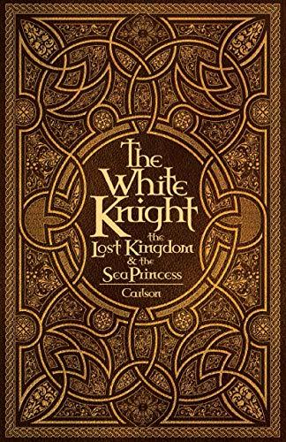9780983195757: The White Knight, The Lost Kingdom, and The Sea Princess