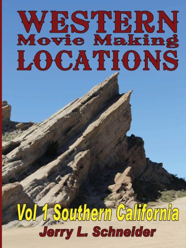 Western Movie Making Locations Vol 1 Southern California: Schneider, Jerry L.