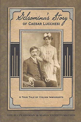 9780983199007: Gelsomina's Story of Caesar Lucchesi: A True Tale of Italian Immigrants