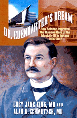 9780983199403: Dr. Edenharter's Dream: How Science Improved the Humane Care of the Mentally Ill in Indiana 1896-2012