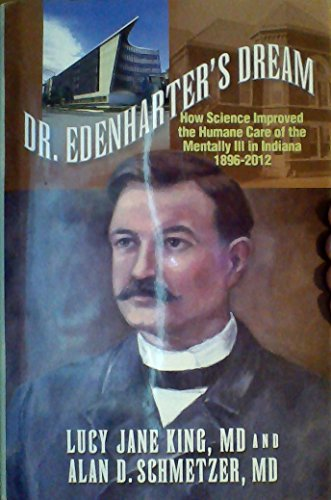 9780983199434: Dr. Edenharter's Dream: How Science Improved the Humane Care of the Mentally Ill in Indiana 1896-2012