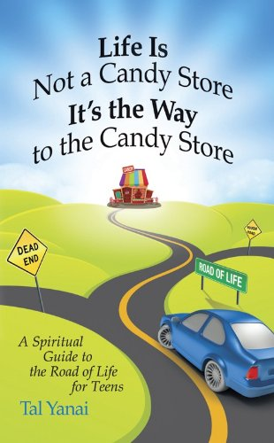 Life Is Not a Candy Store; It's the Way to the Candy Store: A Spiritual Guide to the Road of ...