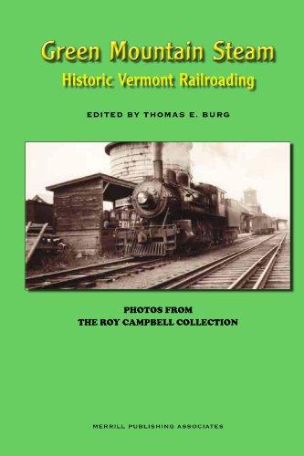 Green Mountain Steam: Historic Vermont Railroading: Thomas E. Burg