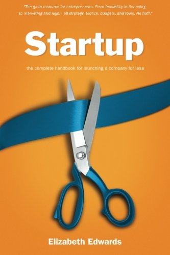 Startup: The Complete Handbook for Launching a: Elizabeth Edwards