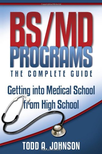 9780983213208: BS/MD Programs-The Complete Guide: Getting into Medical School from High School